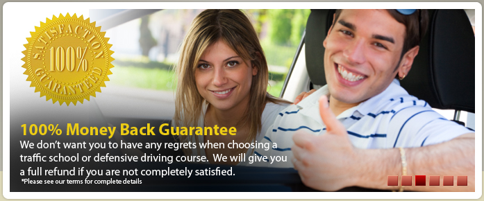 100% money back guarantee on traffic school or defensive driving course.